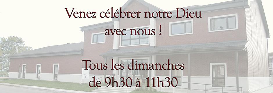 Venez célébrer notre Dieu avec nous tous les dimanches de 9h30 à 11h30!